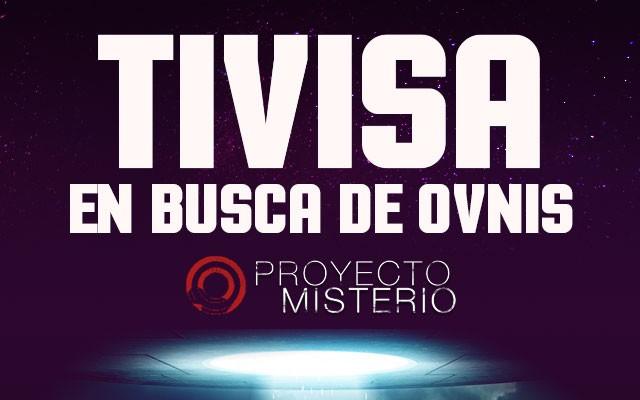 Proyecto Misterio 29: TIVISA, en busca de Ovnis